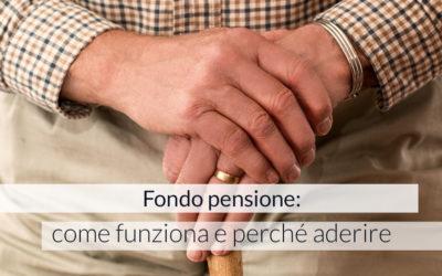 Fondo pensione: come funziona e perché aderire