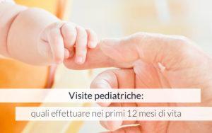 Visite pediatriche: quali effettuare nei primi 12 mesi di vita