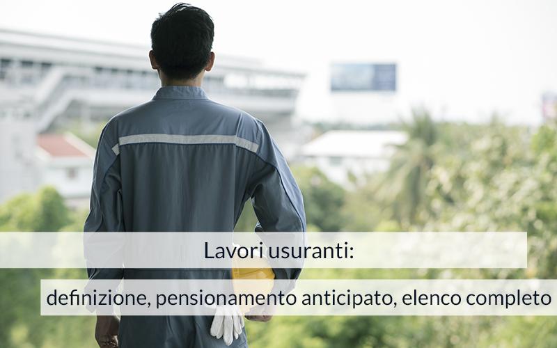 Lavori usuranti: definizione, pensionamento anticipato, elenco completo