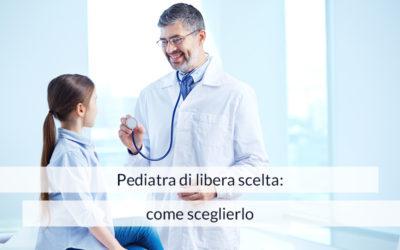 Pediatra di libera scelta: come sceglierlo